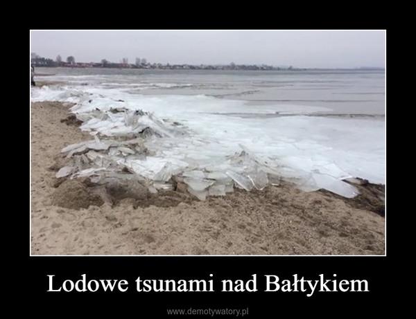 Lodowe tsunami nad Bałtykiem –