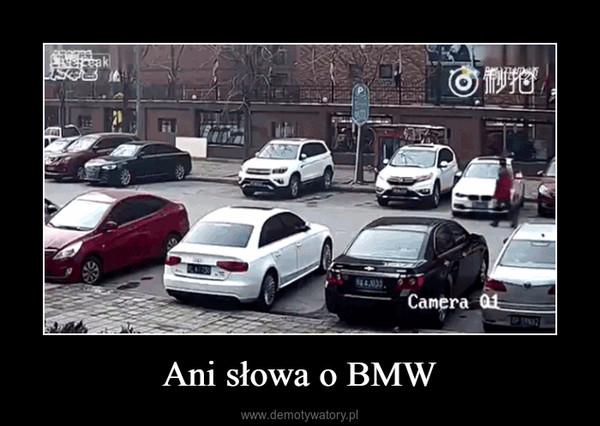 Ani słowa o BMW –