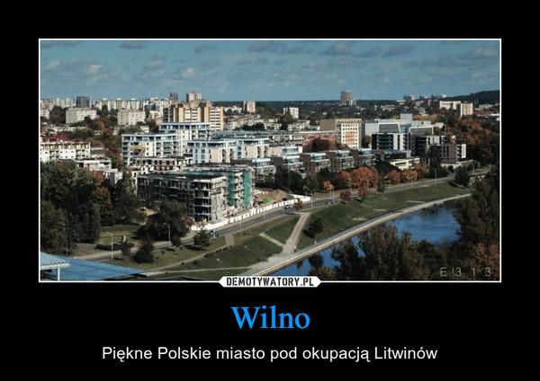 Wilno – Piękne Polskie miasto pod okupacją Litwinów