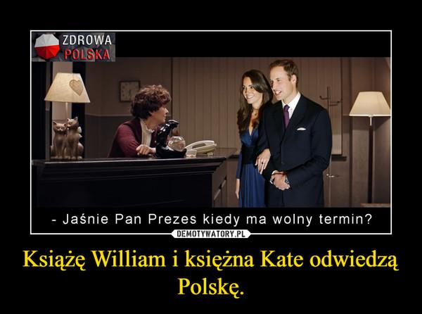 Książę William i księżna Kate odwiedzą Polskę. –