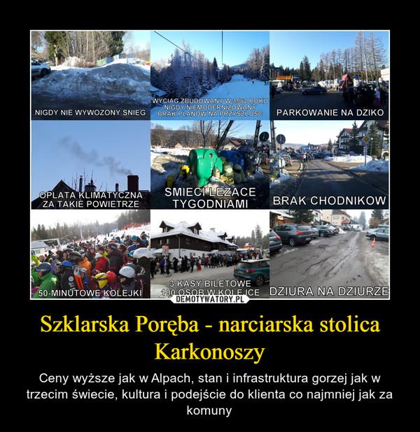 Szklarska Poręba - narciarska stolica Karkonoszy – Ceny wyższe jak w Alpach, stan i infrastruktura gorzej jak w trzecim świecie, kultura i podejście do klienta co najmniej jak za komuny
