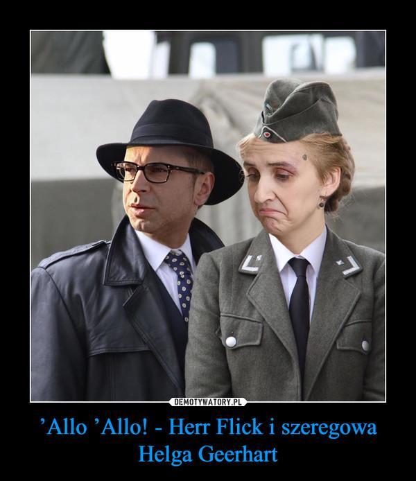 'Allo 'Allo! - Herr Flick i szeregowa Helga Geerhart –
