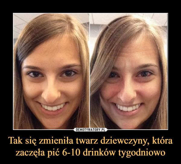 Tak się zmieniła twarz dziewczyny, która zaczęła pić 6-10 drinków tygodniowo –