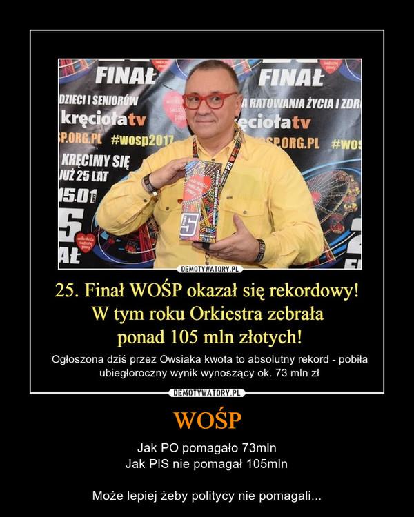 WOŚP – Jak PO pomagało 73mlnJak PIS nie pomagał 105mlnMoże lepiej żeby politycy nie pomagali...