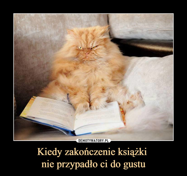 Kiedy zakończenie książki nie przypadło ci do gustu –