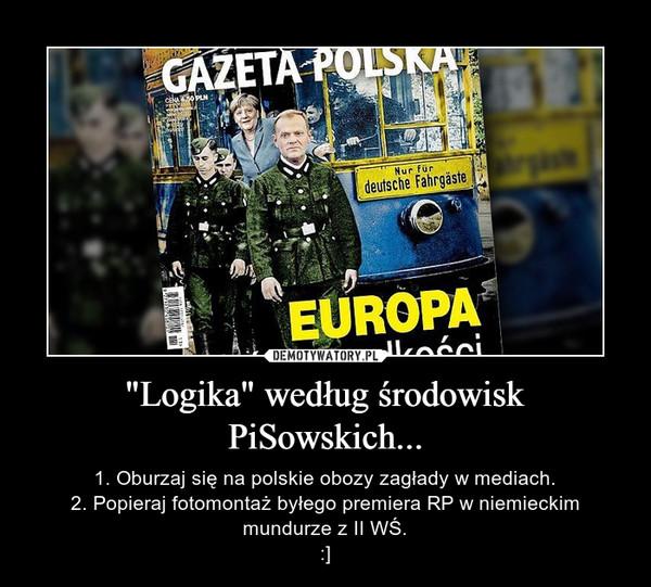 """""""Logika"""" według środowisk PiSowskich... – 1. Oburzaj się na polskie obozy zagłady w mediach.2. Popieraj fotomontaż byłego premiera RP w niemieckim mundurze z II WŚ.:]"""