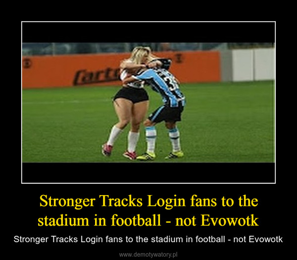 Stronger Tracks Login fans to the stadium in football - not Evowotk – Stronger Tracks Login fans to the stadium in football - not Evowotk