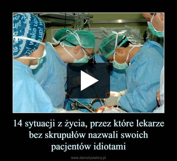 14 sytuacji z życia, przez które lekarze bez skrupułów nazwali swoich pacjentów idiotami –
