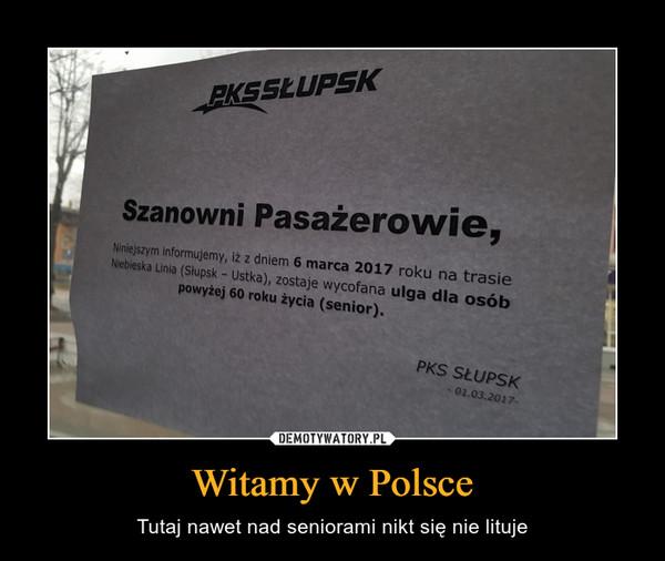 Witamy w Polsce – Tutaj nawet nad seniorami nikt się nie lituje