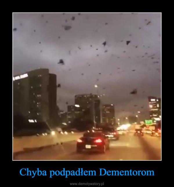 Chyba podpadłem Dementorom –