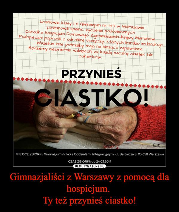 Gimnazjaliści z Warszawy z pomocą dla hospicjum. Ty też przynieś ciastko! –