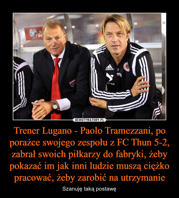 Trener Lugano - Paolo Tramezzani, po porażce swojego zespołu z FC Thun 5-2, zabrał swoich piłkarzy do fabryki, żeby pokazać im jak inni ludzie muszą ciężko pracować, żeby zarobić na utrzymanie – Szanuję taką postawę