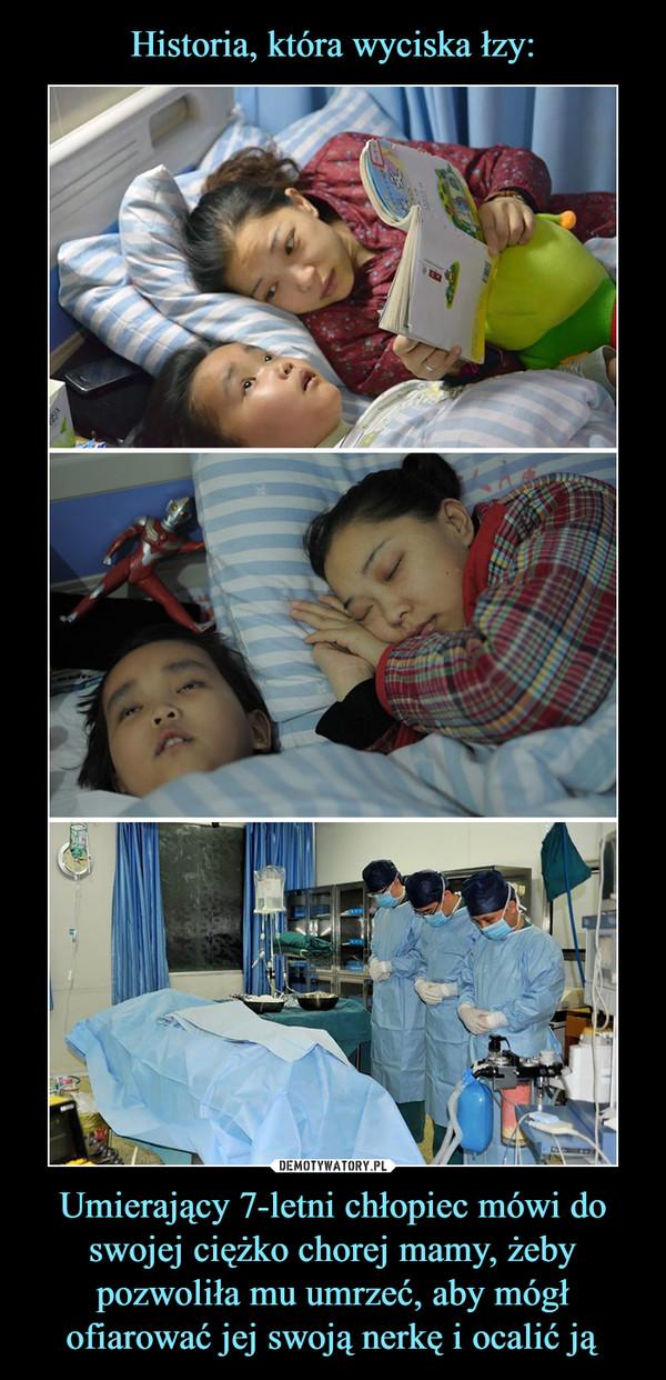 Umierający 7-letni chłopiec mówi do swojej ciężko chorej mamy, żeby pozwoliła mu umrzeć, aby mógł ofiarować jej swoją nerkę i ocalić ją –