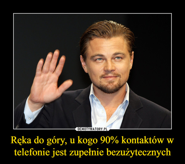Ręka do góry, u kogo 90% kontaktów w telefonie jest zupełnie bezużytecznych