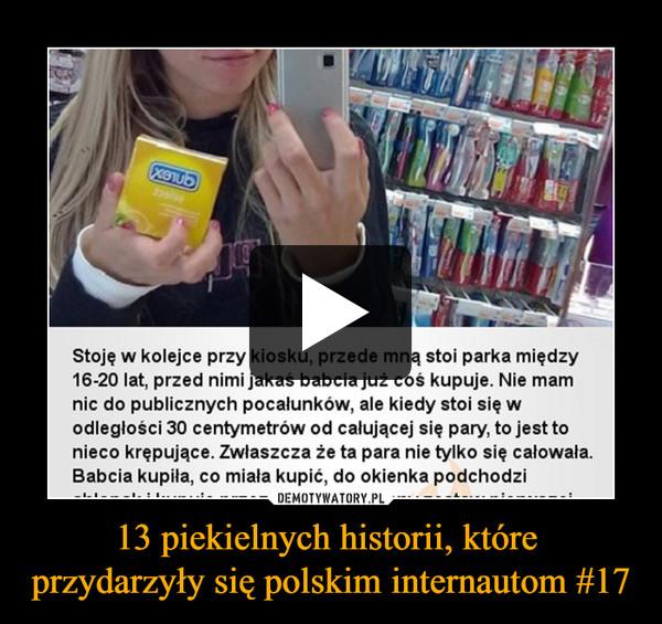 13 piekielnych historii, które przydarzyły się polskim internautom #17 –