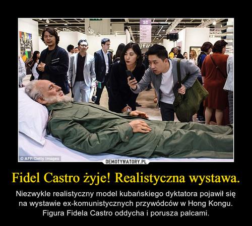 Fidel Castro żyje! Realistyczna wystawa.