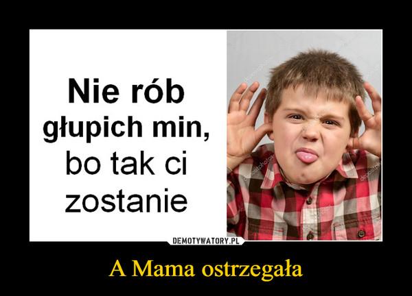 A Mama ostrzegała –