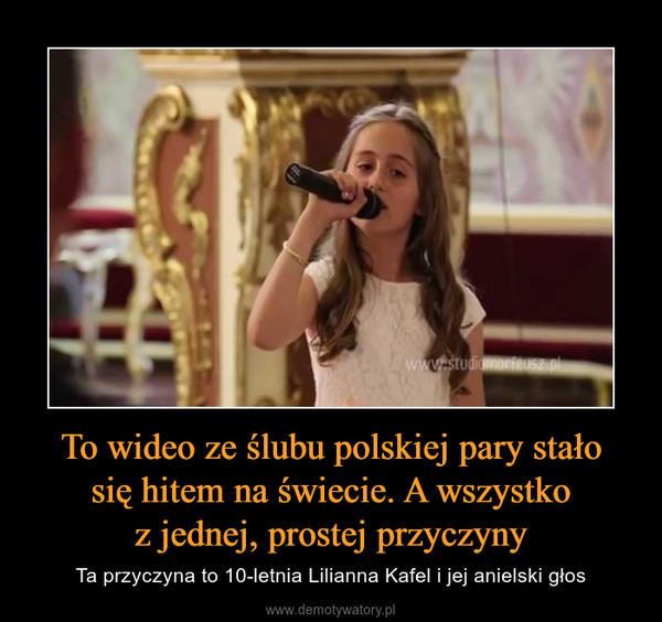 To wideo ze ślubu polskiej pary stało się hitem na świecie. A wszystko z jednej, prostej przyczyny – Ta przyczyna to 10-letnia Lilianna Kafel i jej anielski głos