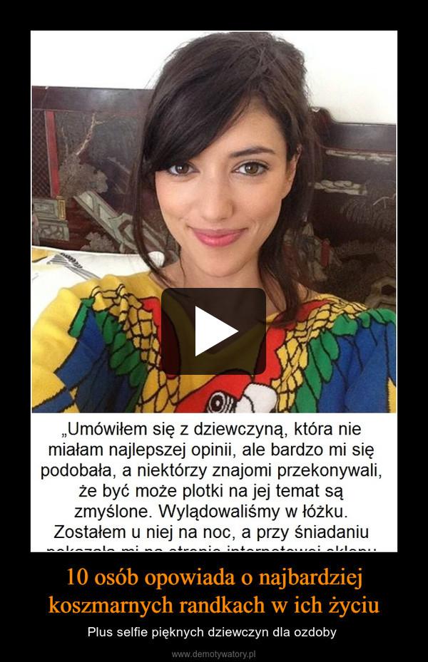 10 osób opowiada o najbardziej koszmarnych randkach w ich życiu – Plus selfie pięknych dziewczyn dla ozdoby