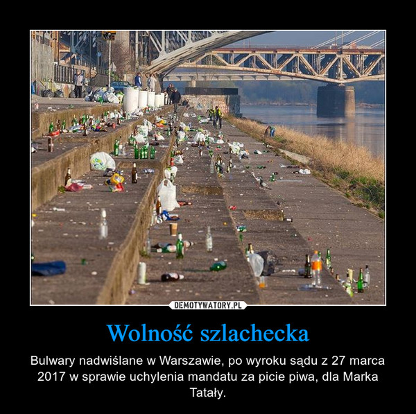 Wolność szlachecka – Bulwary nadwiślane w Warszawie, po wyroku sądu z 27 marca 2017 w sprawie uchylenia mandatu za picie piwa, dla Marka Tatały.