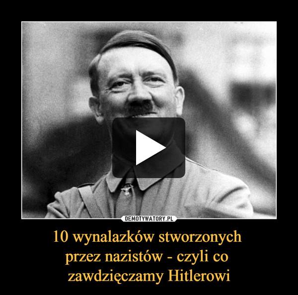 10 wynalazków stworzonych przez nazistów - czyli co zawdzięczamy Hitlerowi –