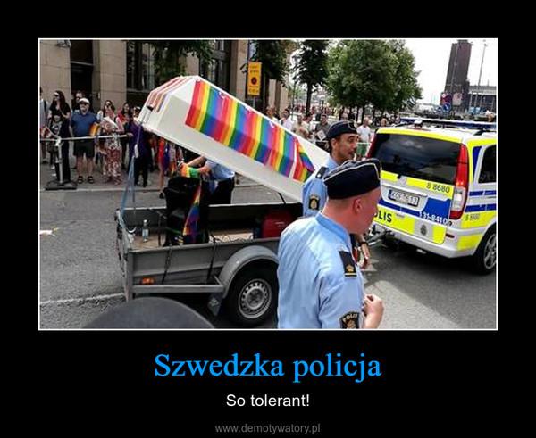 Szwedzka policja – So tolerant!