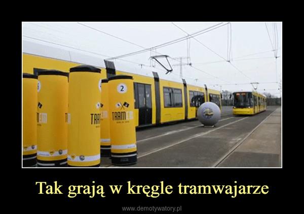 Tak grają w kręgle tramwajarze –