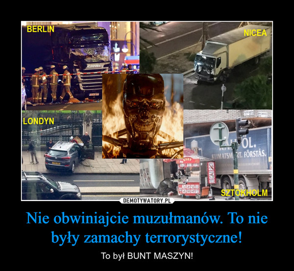 Nie obwiniajcie muzułmanów. To nie były zamachy terrorystyczne! – To był BUNT MASZYN!