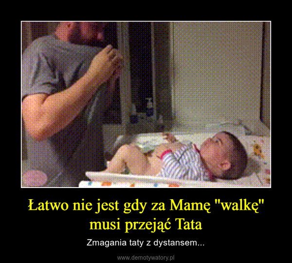 Łatwo nie jest gdy za Mamę ''walkę'' musi przejąć Tata – Zmagania taty z dystansem...