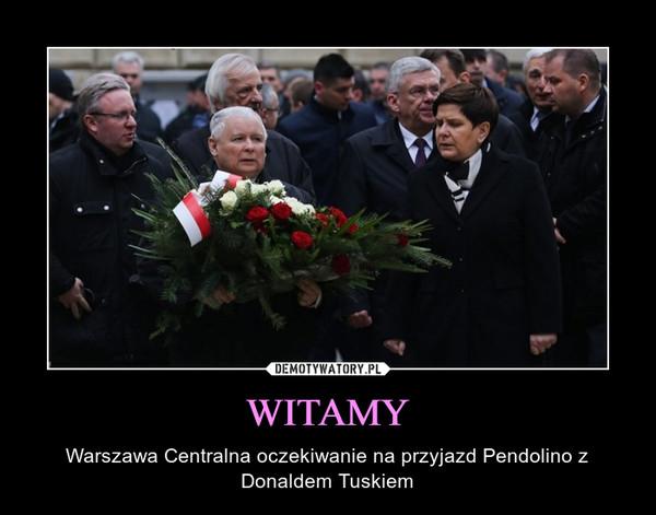 WITAMY – Warszawa Centralna oczekiwanie na przyjazd Pendolino z Donaldem Tuskiem