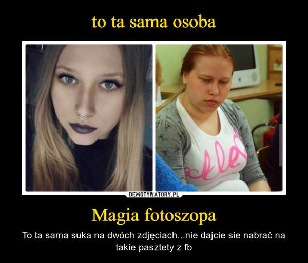 Magia fotoszopa – To ta sama suka na dwóch zdjęciach...nie dajcie sie nabrać na takie pasztety z fb