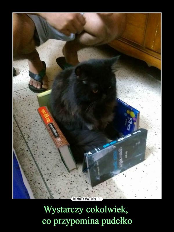 Wystarczy cokolwiek, co przypomina pudełko –