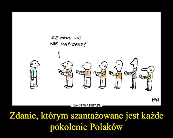 Zdanie, którym szantażowane jest każde pokolenie Polaków –
