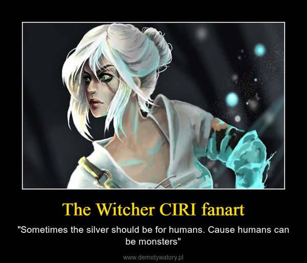 """The Witcher CIRI fanart – """"Sometimes the silver should be for humans. Cause humans can be monsters"""""""