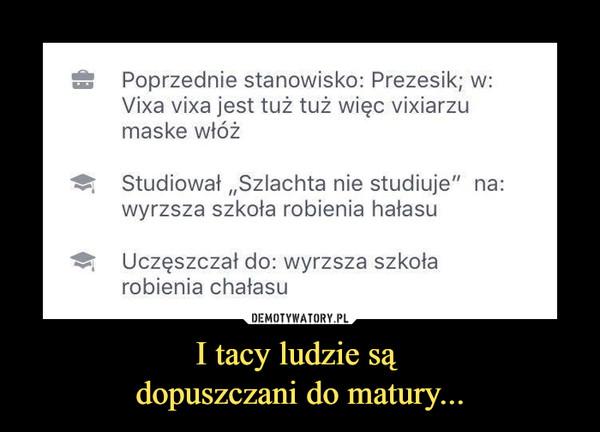 """I tacy ludzie są dopuszczani do matury... –  Poprzednie stanowisko: Prezesik; w:Vixa vixa jest tuż tuż więc vixiarzumaskę włóżStudiował """"Szlachta nie studiuje"""" na:wyrzsza szkoła robienia hałasuUczęszczał do: wyrzsza szkołarobienia chałasu"""