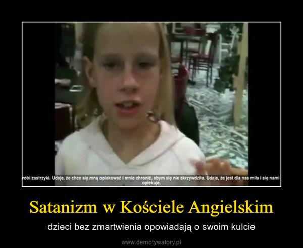Satanizm w Kościele Angielskim – dzieci bez zmartwienia opowiadają o swoim kulcie