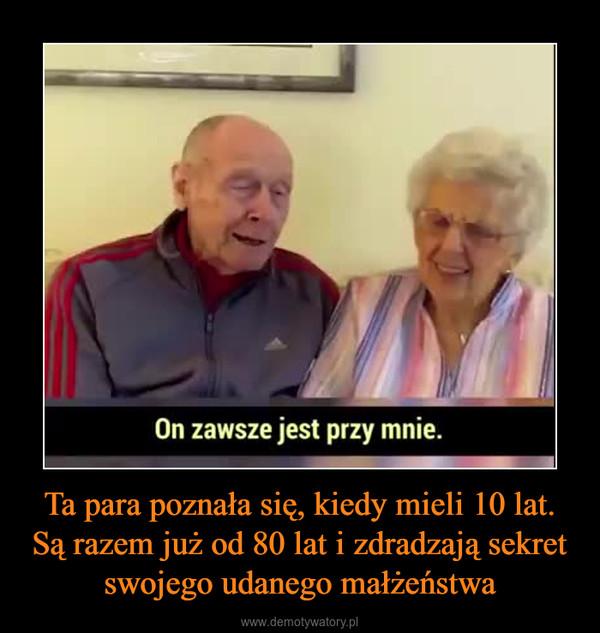 Ta para poznała się, kiedy mieli 10 lat. Są razem już od 80 lat i zdradzają sekret swojego udanego małżeństwa –