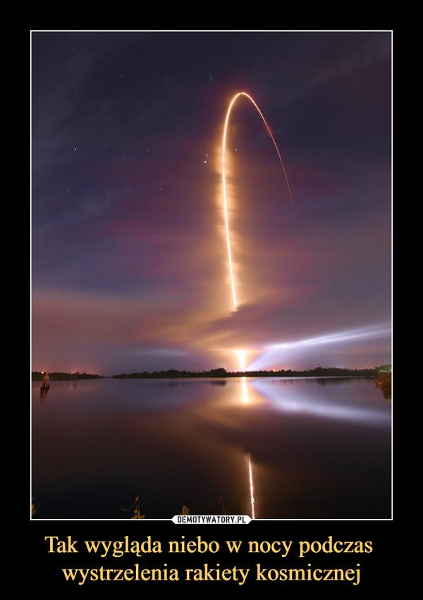 Tak wygląda niebo w nocy podczas wystrzelenia rakiety kosmicznej –