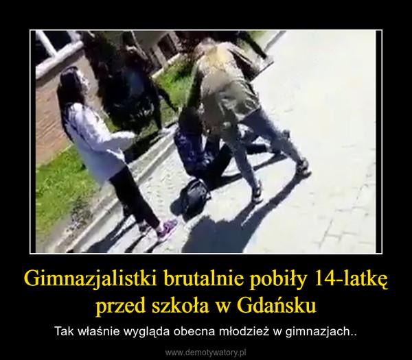Gimnazjalistki brutalnie pobiły 14-latkę przed szkoła w Gdańsku – Tak właśnie wygląda obecna młodzież w gimnazjach..