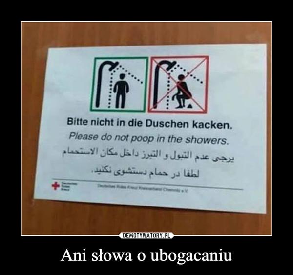Ani słowa o ubogacaniu –  Bitte nicht in die Duschen kacken.Please do not poop in the showers.