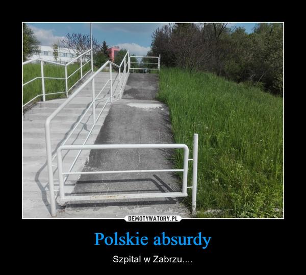 Polskie absurdy – Szpital w Zabrzu....