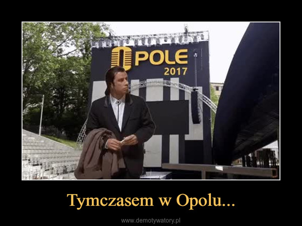 Tymczasem w Opolu... –