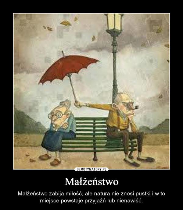 Małżeństwo – Małżeństwo zabija miłość, ale natura nie znosi pustki i w to miejsce powstaje przyjaźń lub nienawiść.