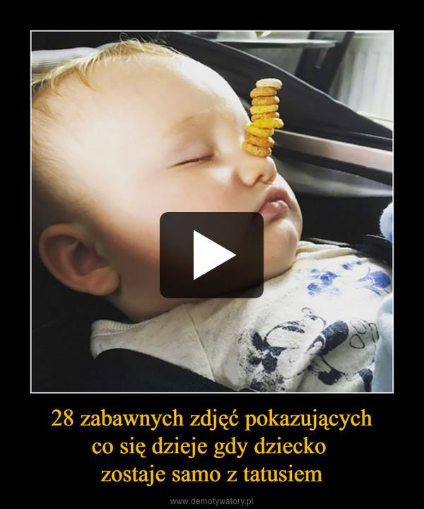 28 zabawnych zdjęć pokazującychco się dzieje gdy dziecko zostaje samo z tatusiem –