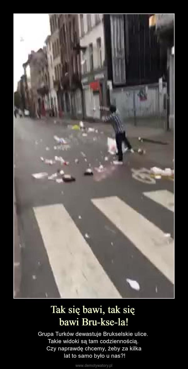Tak się bawi, tak się bawi Bru-kse-la! – Grupa Turków dewastuje Brukselskie ulice. Takie widoki są tam codziennością. Czy naprawdę chcemy, żeby za kilka lat to samo było u nas?!