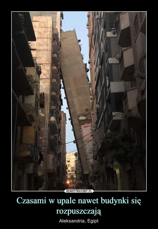 Czasami w upale nawet budynki się rozpuszczają – Aleksandria, Egipt