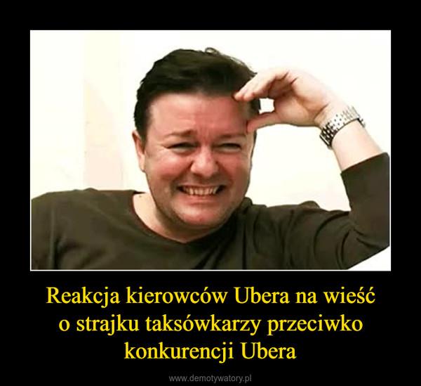 Reakcja kierowców Ubera na wieśćo strajku taksówkarzy przeciwko konkurencji Ubera –