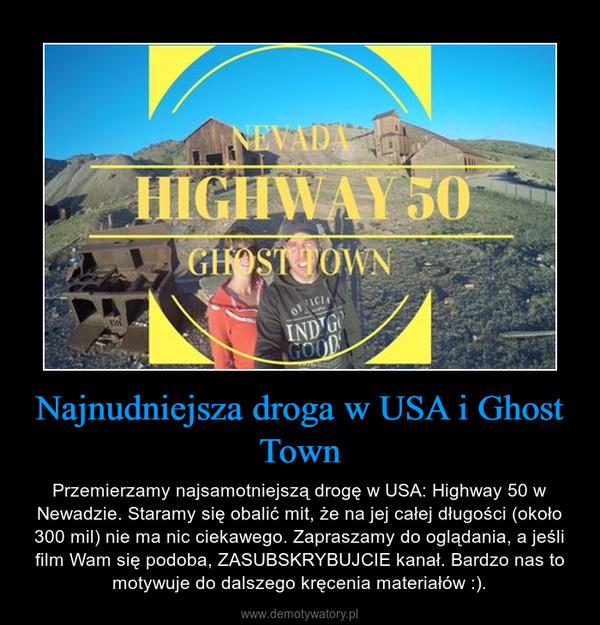 Najnudniejsza droga w USA i Ghost Town – Przemierzamy najsamotniejszą drogę w USA: Highway 50 w Newadzie. Staramy się obalić mit, że na jej całej długości (około 300 mil) nie ma nic ciekawego. Zapraszamy do oglądania, a jeśli film Wam się podoba, ZASUBSKRYBUJCIE kanał. Bardzo nas to motywuje do dalszego kręcenia materiałów :).