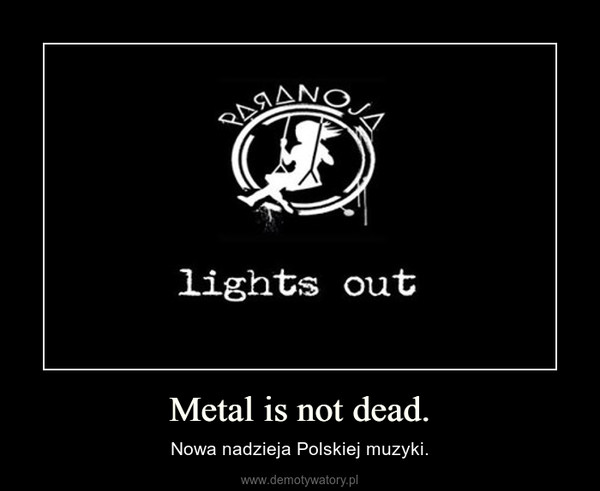 Metal is not dead. – Nowa nadzieja Polskiej muzyki.