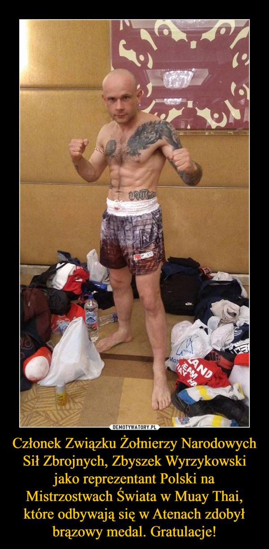 Członek Związku Żołnierzy Narodowych Sił Zbrojnych, Zbyszek Wyrzykowski jako reprezentant Polski na Mistrzostwach Świata w Muay Thai, które odbywają się w Atenach zdobył brązowy medal. Gratulacje! –